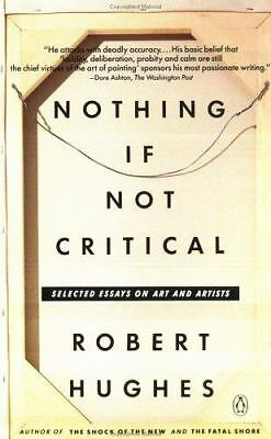 Nothing If Not Critical: Selected Essays on Art and Artists, Hughes, Robert, Goo