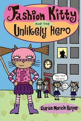 Fashion Kitty and the Unlikely Hero by Harper, Charise Mericle
