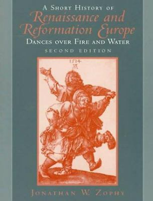 A Short History of Renaissance and Reformation Europe: Dances over Fire and Wate