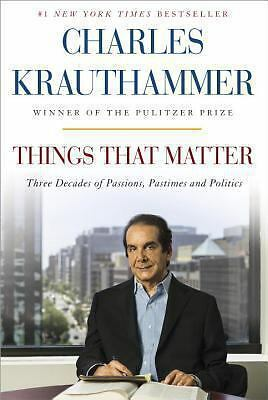 Things That Matter: Three Decades of Passions, Pastimes and Politics  Krauthamm
