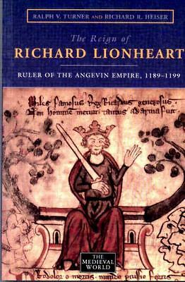 The Reign of Richard Lionheart: Ruler of The  Angevin Empire, 1189-1199 (The Me