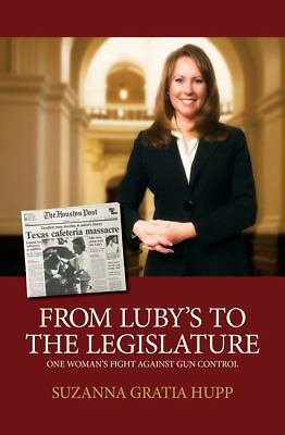 From Luby's to the Legislature: One Woman's Fight Against Gun Control  Hupp, Su