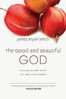 The Good and Beautiful God: Falling in Love with the God Jesus Knows (Apprentice