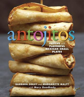 Antojitos: Festive and Flavorful Mexican Appetizers by Sibley, Barbara, Malfy,