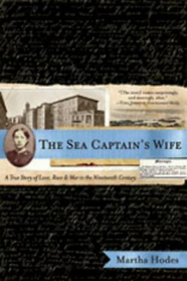 The Sea Captain's Wife: A True Story of Love, Race, and War in the Nineteenth Ce