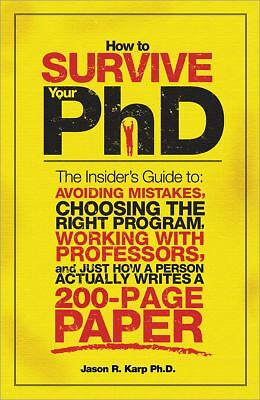 How to Survive Your PhD: The Insider's Guide to Avoiding Mistakes, Choosing the