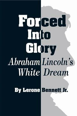 Forced into Glory: Abraham Lincoln's White Dream, Lerone Bennett Jr., New Book