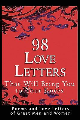 98 Love Letters That Will Bring You to Your Knees: Poems and Love Letters of Gre