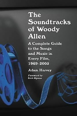 The Soundtracks of Woody Allen: A Complete Guide to the Songs and Music in Every
