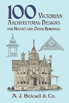 100 Victorian Architectural Designs for Houses and Other Buildings (Dover Pictor