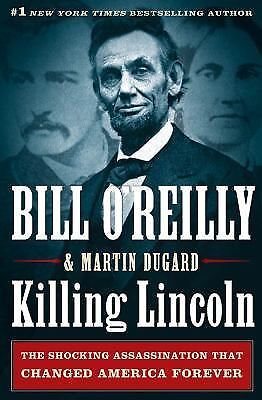 Killing Lincoln: The Shocking Assassination that Changed America Forever by Bil