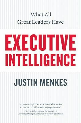 Executive Intelligence: What All Great Leaders Have by Menkes, Justin