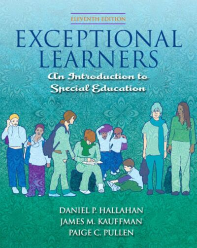 Exceptional Learners: Introduction to Special Education (11th Edition), Daniel P