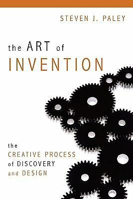 The Art of Invention: The Creative Process of Discovery and Design, Paley, Steve