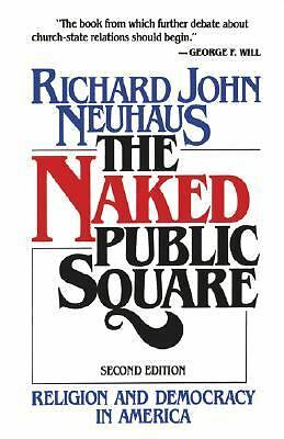 The Naked Public Square: Religion and Democracy in America by Neuhaus, Richard