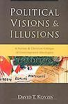 Political Visions & Illusions: A Survey & Christian Critique of Contemporary Id