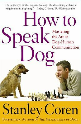 How To Speak Dog: Mastering the Art of Dog-Human Communication - Coren, Stanley