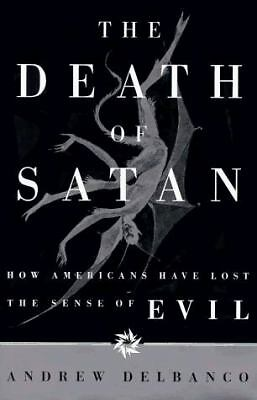 The Death of Satan: How Americans Have Lost the Sense of Evil, Delbanco, Andrew,