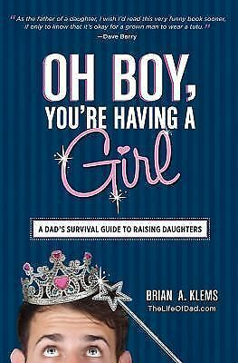 Oh Boy, You're Having a Girl: A Dad's Survival Guide to Raising Daughters - Klem