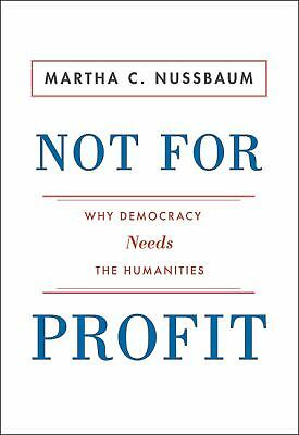 Not For Profit: Why Democracy Needs the Humanities (Public Square), Nussbaum, Ma