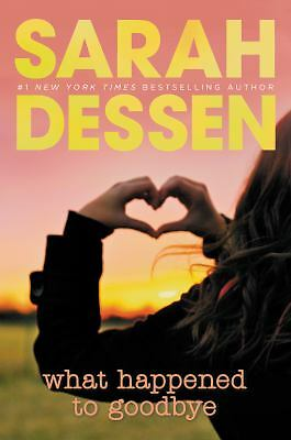 What Happened to Goodbye  Dessen, Sarah