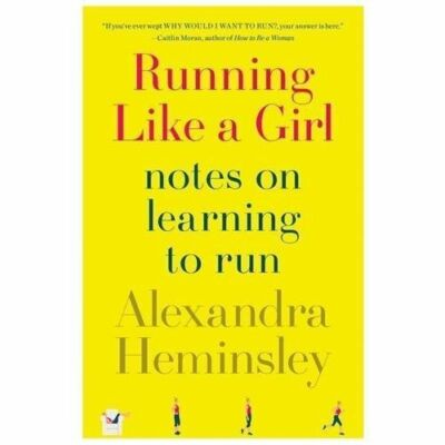 Running Like a Girl: Notes on Learning to Run  Heminsley, Alexandra