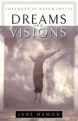 Dreams and Visions: Understanding Your Dreams and How God Can Use Them To Speak