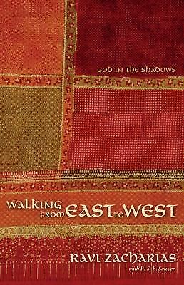Walking from East to West: God in the Shadows by Zacharias, Ravi