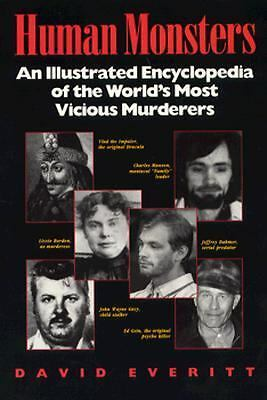 Human Monsters : An Illustrated Encyclopedia of the World's Most Vicious Murder