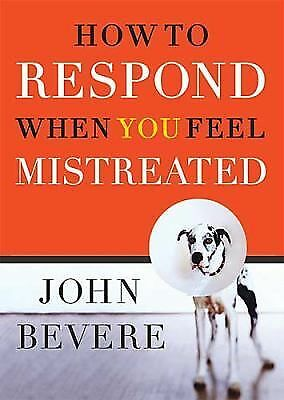 How to Respond When You Feel Mistreated, Bevere, John, Good Book