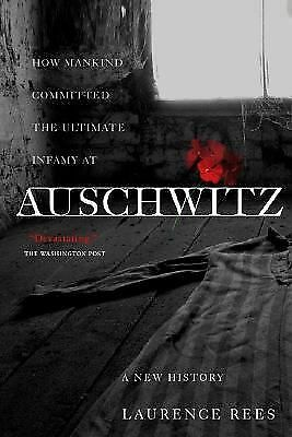 Auschwitz: A New History by Rees, Laurence