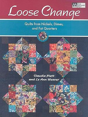 Loose Change: Quilts from Nickels, Dimes, and Fat Quarters, Le Ann Weaver, Claud
