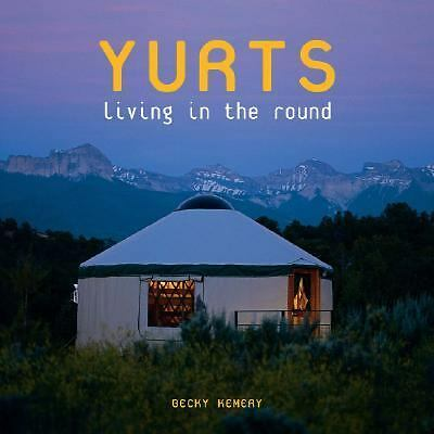 Yurts: Living in the Round by Kemery, Becky