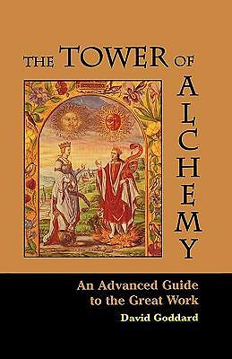 The Tower of Alchemy: An Advanced Guide to the Great Work by Goddard, David
