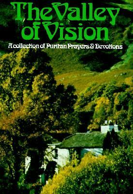 Valley of Vision: A collection of Puritan Prayers & Devotions, , Good Book