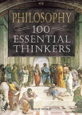 Philosophy: 100 Essential Thinkers by Stokes, Philip