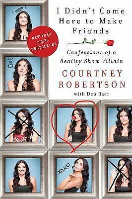 I Didn't Come Here to Make Friends: Confessions of a Reality Show Villain, Rober