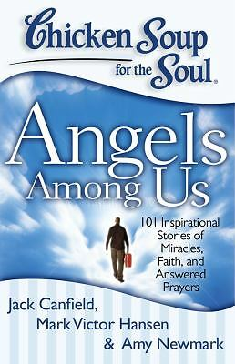 Chicken Soup for the Soul: Angels Among Us: 101 Inspirational Stories of Miracle