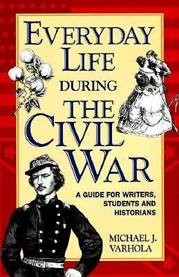 Everyday Life During the Civil War (Writer's Guides to Everyday Life), Varhola,