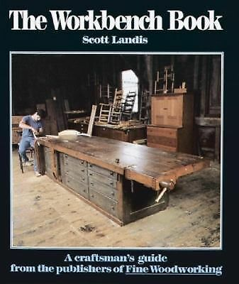 Workbench Book, The: A Craftsman's Guide from the Publishers of FWW (Craftsman's