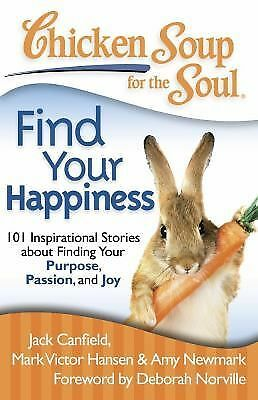 Chicken Soup for the Soul: Find Your Happiness: 101 Stories about Finding Your P