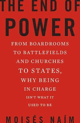 The End of Power: From Boardrooms to Battlefields and Churches to States, Why Be