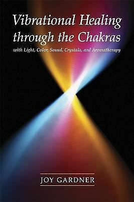 Vibrational Healing Through the Chakras: With Light, Color, Sound, Crystals, and