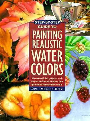 Step-By-Step Guide to Painting Realistic Watercolors, Heim, Dawn McLeod, Accepta