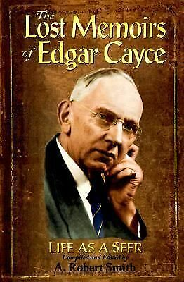 The Lost Memoirs of Edgar Cayce: Life As a Seer, Smith, A. Robert, Cayce, Edgar,