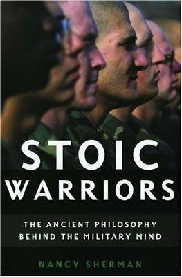 Stoic Warriors: The Ancient Philosophy behind the Military Mind - Sherman, Nancy