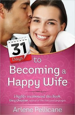 31 Days to Becoming a Happy Wife  Pellicane, Arlene