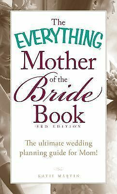 The Everything Mother of the Bride Book: The Ultimate Wedding Planning Guide fo