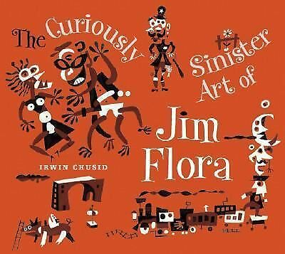 Curiously Sinister Art of Jim Flora by Flora, Jim, Chusid, Irwin