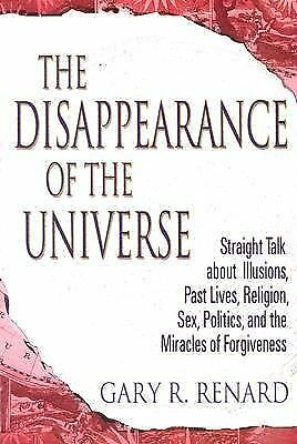 The Disappearance of the Universe: Straight Talk about Illusions, Past Lives, R